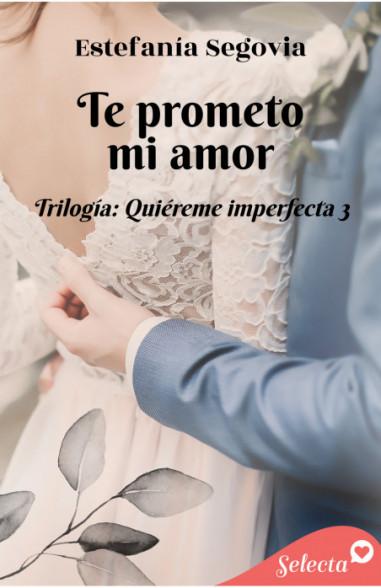 Te prometo, mi amor (Trilogía Quiéreme imperfecta 3)