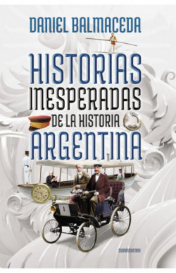 Historias inesperadas de la historia argentina
