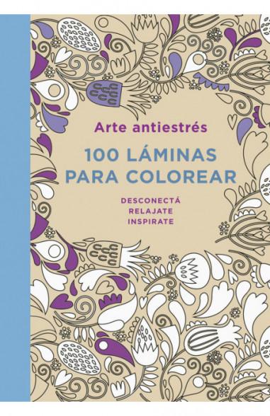 Arte antiestrés: 100 láminas para...