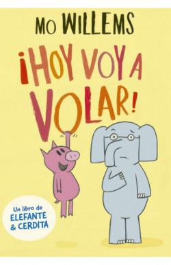 ¡Hoy voy a volar! (Elefante y Cerdita 1)