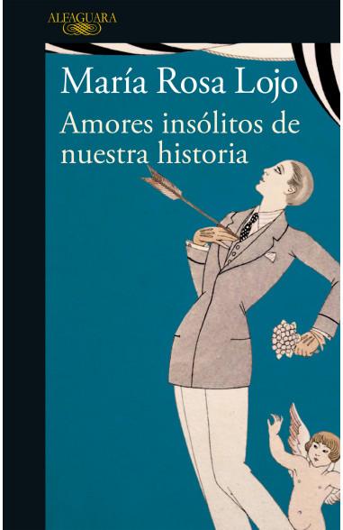 Amores insólitos de nuestra historia