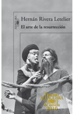 El arte de la resurrección (Premio Alfaguara de novela 2010)