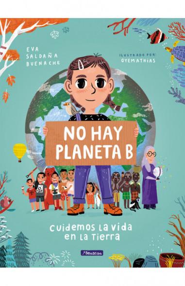 No hay planeta B. Cuidemos la vida en la Tierra