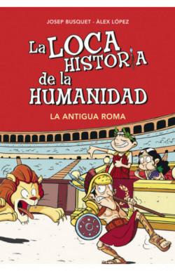 La Antigua Roma (La loca historia de la humanidad 2)