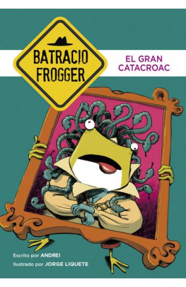 El Gran Catacroac (Un caso de Batracio Frogger 6)