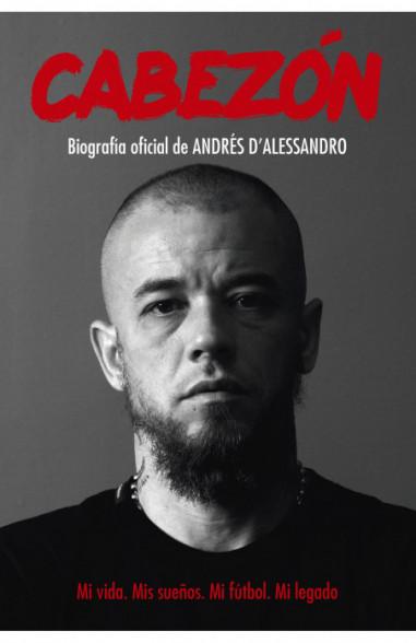 Cabezón. Biografía oficial de Andrés D'Alessandro