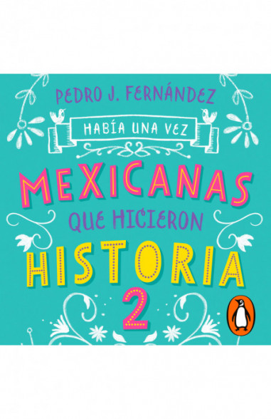 Había una vez mexicanas que hicieron historia 2