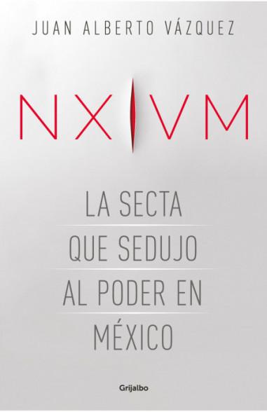 NXIVM. La secta que sedujo al poder...