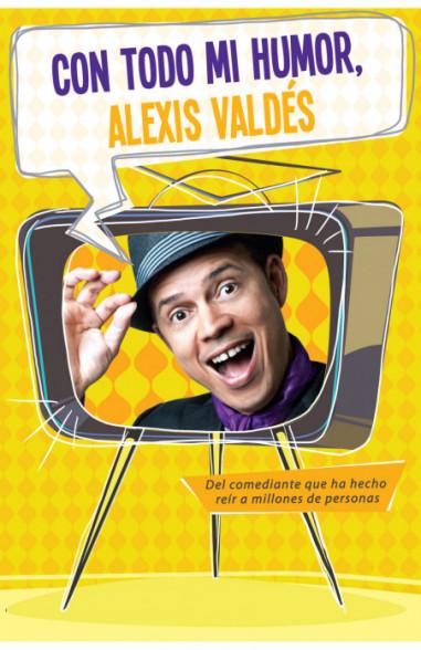 Con todo mi humor, Alexis Valdés