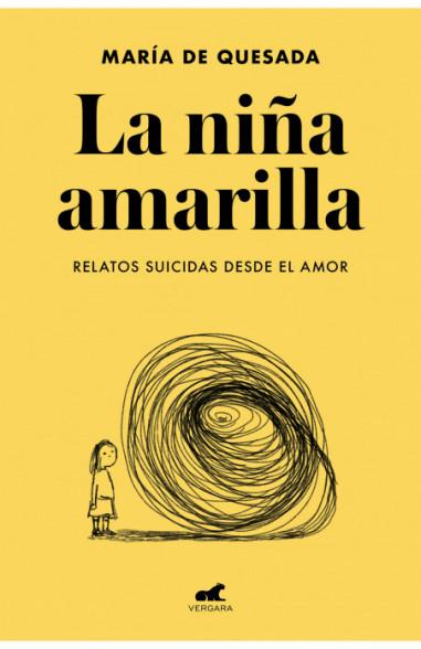La niña amarilla: El libro de relatos suicidas desde el amor