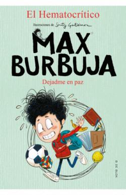 Dejadme en paz (Max Burbuja 1)