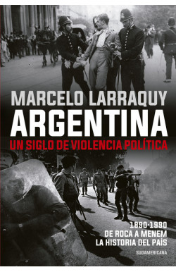 Argentina. Un siglo de violencia política