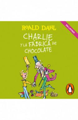 Charlie y la fábrica de chocolate (Latino) (Colección Alfaguara Clásicos)