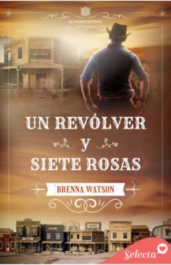 Un revólver y siete rosas (Serie Elizabethtown 1)