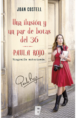 Una ilusión y un par de botas del 36. Biografía autorizada de Paula Rojo