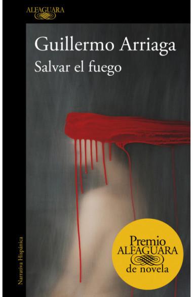 Salvar el fuego (Premio Alfaguara de...