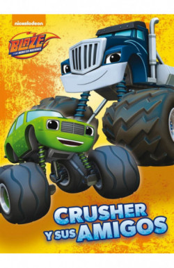 Crusher y sus amigos (Un cuento de Blaze y los Monster Machines)