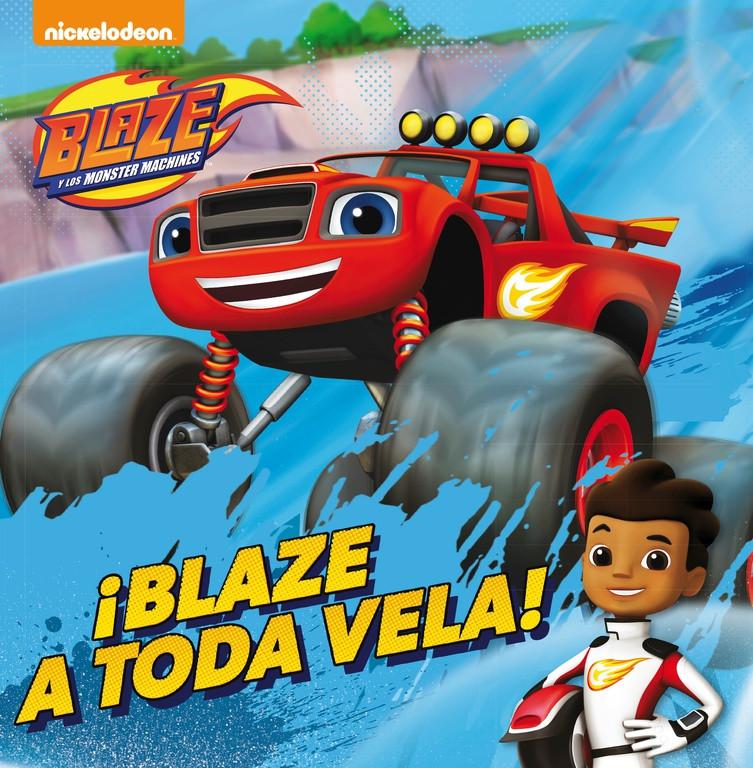 ¡Blaze a toda vela! (Un cuento de Blaze y los Monster Machines)