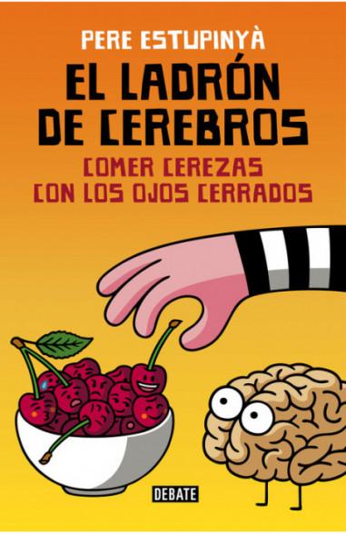 El ladrón de cerebros. Comer cerezas...