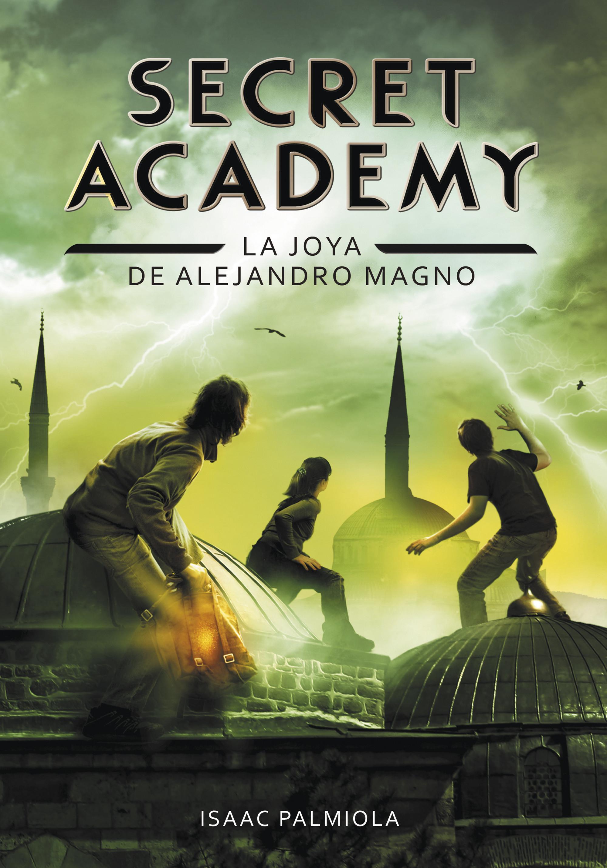 La joya de Alejandro Magno (Secret Academy 2)