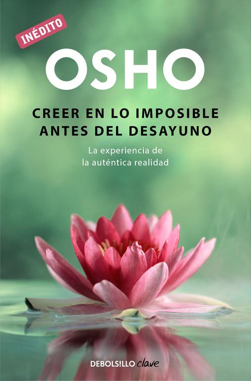 Creer en lo imposible antes del desayuno (OSHO habla de tú a tú)