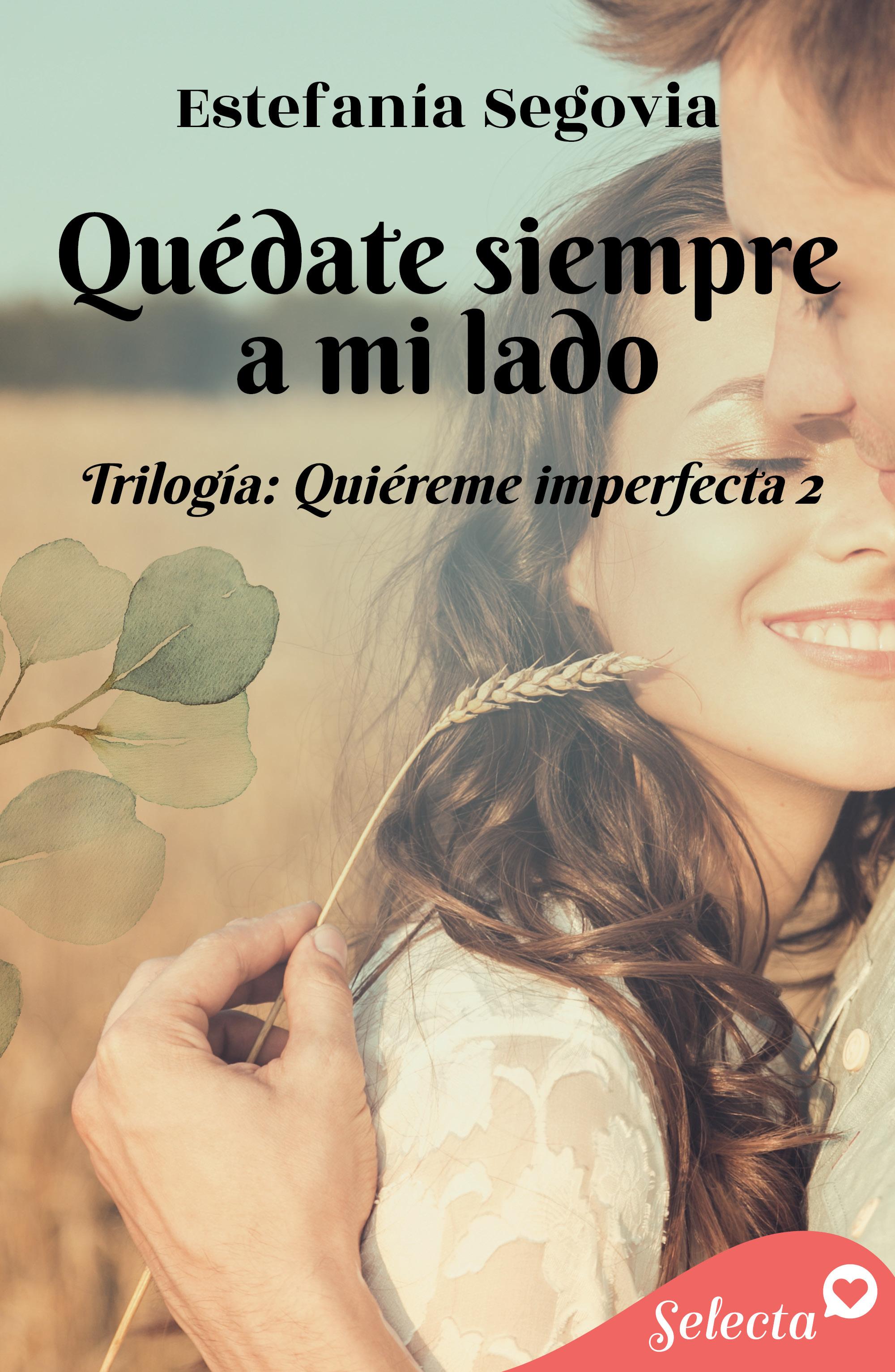 Quédate siempre a mi lado (Trilogía Quiéreme imperfecta 2)