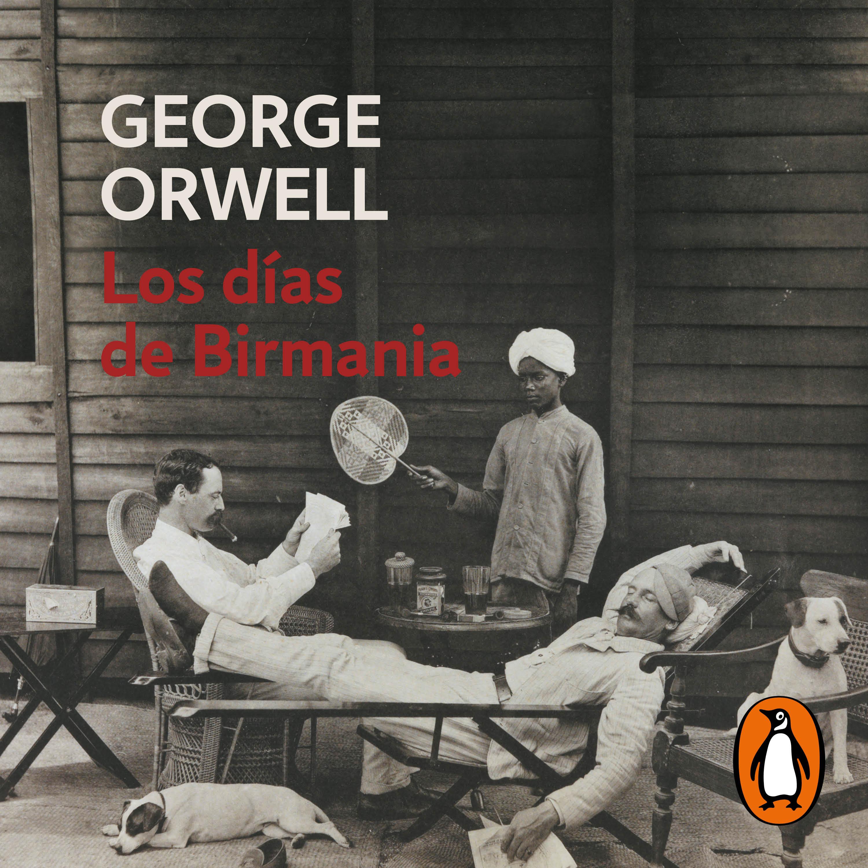 Los días de Birmania (edición definitiva avalada por The Orwell Estate)