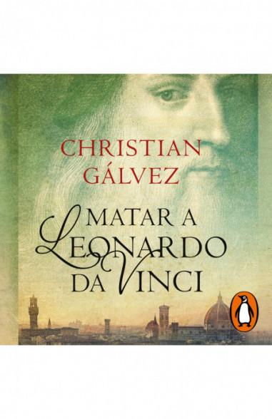 Matar a Leonardo da Vinci (Crónicas...