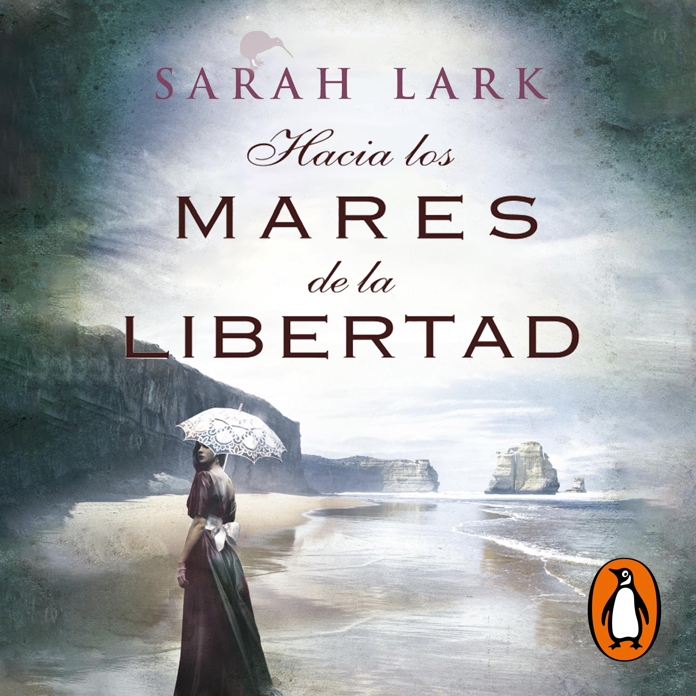 Hacia Los Mares De La Libertad Trilogía Del árbol Kauri 1