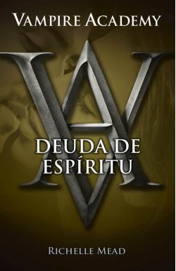 Deuda de espíritu (Vampire Academy 5)