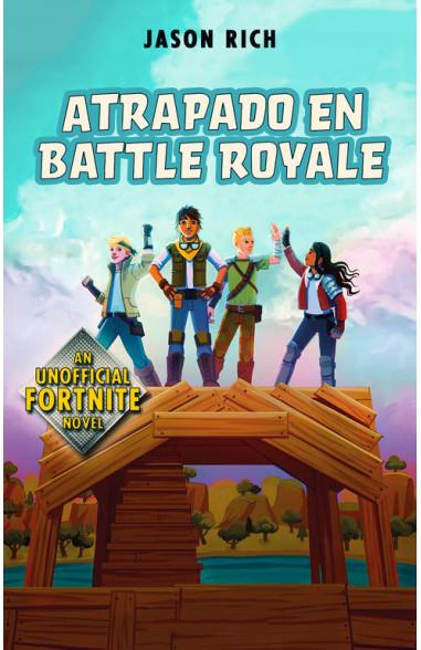 Atrapados en Battle Royale (Fortnite:...