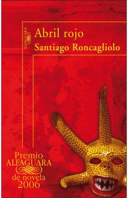 Abril rojo (Premio Alfaguara de novela 2006)