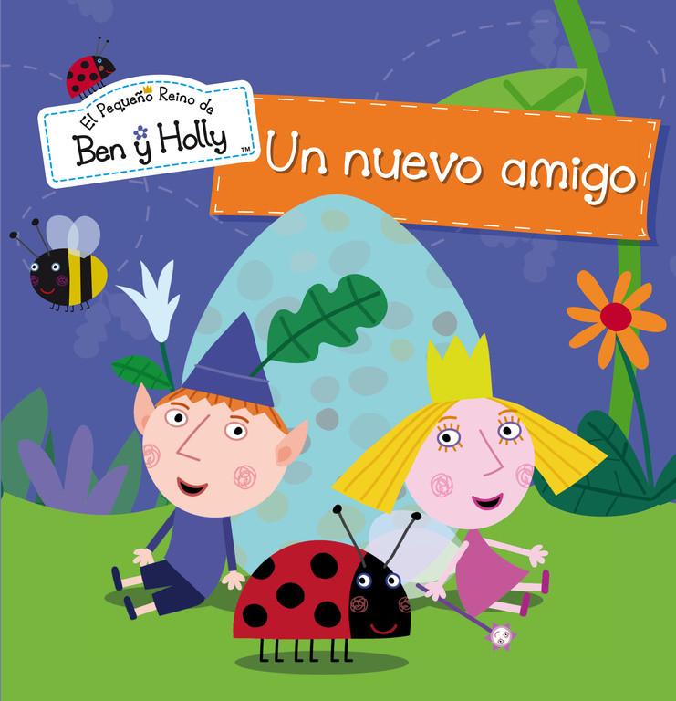 Un nuevo amigo (Un cuento de El pequeño reino de Ben y Holly)