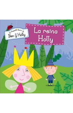 La reina Holly (Un cuento de El pequeño reino de Ben y Holly)
