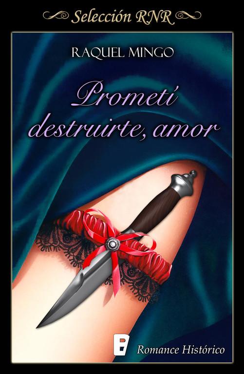 Prometí destruirte, amor (Los peligros de enamorarse de un libertino 1)