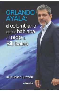 Orlando Ayala: El colombiano que le hablaba al oído a Bill Gates