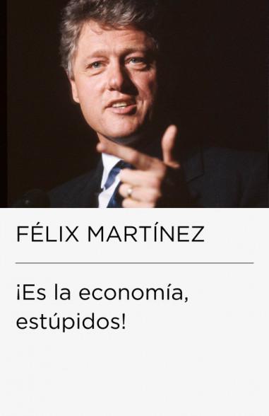¡Es la economía, estúpidos!...