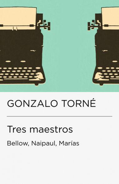 Tres maestros: Bellow, Naipaul,...