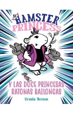 Hamster Princess y las doce princesas ratonas bailongas (Hamster Princess 2)