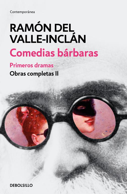 Comedias bárbaras. Primeros dramas (Obras completas Valle-Inclán 2)