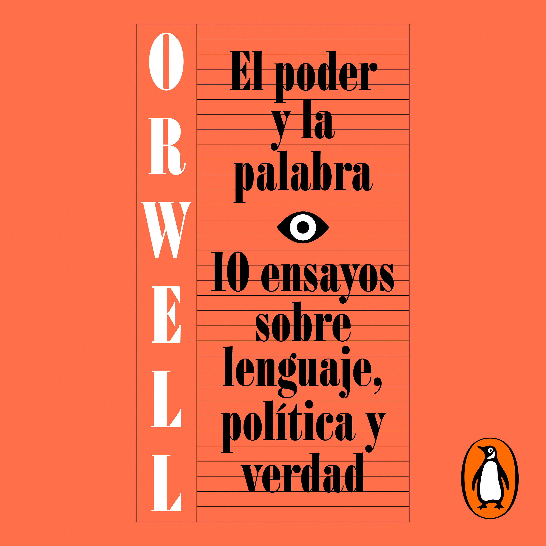 El poder y la palabra (edición definitiva avalada por The Orwell Estate)