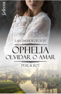 Ophelia. Olvidar o amar (Las Dankworth 4)