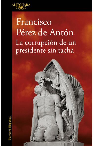 La corrupción de un presidente sin tacha