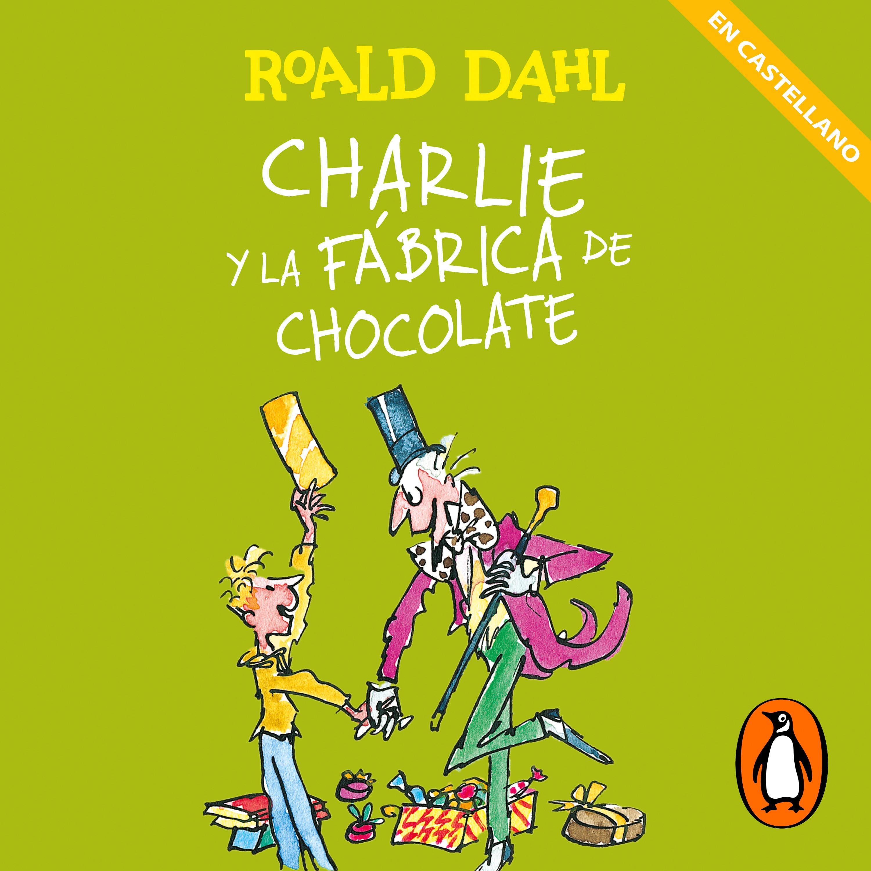 Charlie y la fábrica de chocolate (Castellano) (Colección Alfaguara Clásicos)