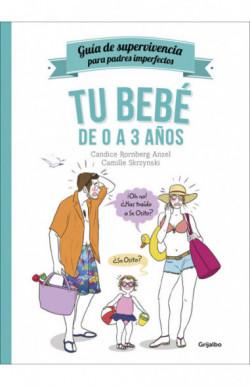 Tu bebé de 0 a 3 años (Guía de supervivencia para padres imperfectos)