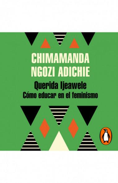 Querida Ijeawele. Cómo educar en el...