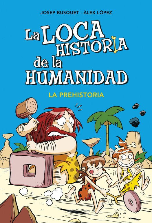 La prehistoria (La loca historia de la humanidad 1)